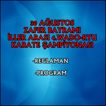 30 AĞUSTOS ZAFER BAYRAMI İLLER ARASI 4.WADO-RYU KARATE ŞAMPİYONASI